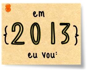 Em 2013 eu vou...